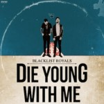 Blacklist-Royals-Die-Young-With-Me-e1397147186749